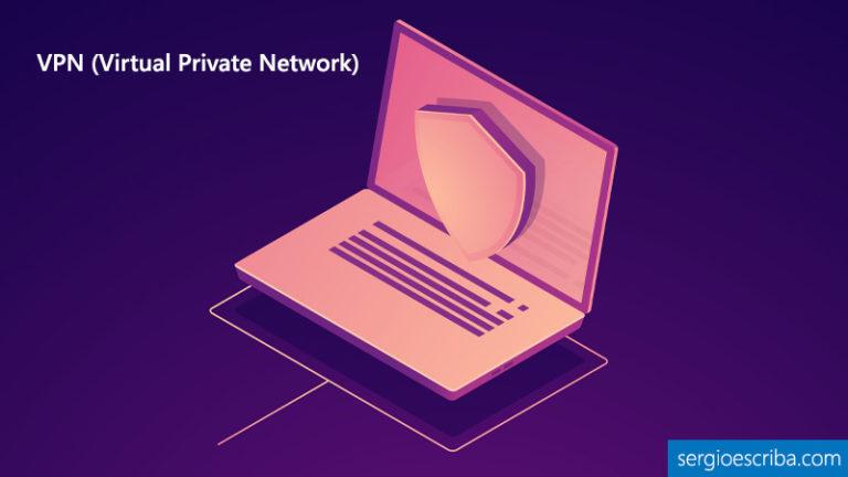 Qué es una VPN y que aspectos tener en cuenta para elegir una